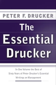 The Essential Drucker - The Best of Sixty Years of Peter Drucker's Essential Writings on Management ebook by Peter Drucker