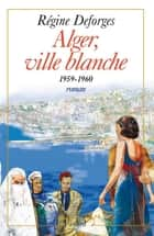 Alger, ville blanche (1959-1960) - Edition brochée - La Bicyclette bleue, tome 8 ebook by Régine Deforges