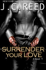 Surrender Your Love ebook by J.C. Reed