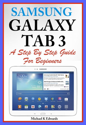 Sumsung Galaxy Tab 3 A Complete Step By Step Guide for Beginners ebook by Michael K Edwards