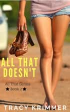 All That Doesn't - All That, #2 ebook by Tracy Krimmer