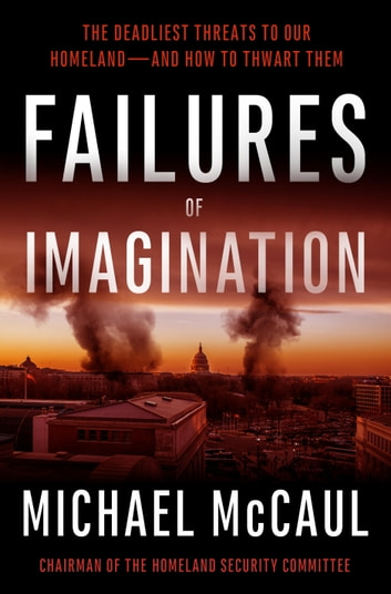 Failures of Imagination - The Deadliest Threats to Our Homeland--and How to Thwart Them ebook by Michael McCaul