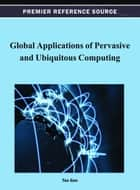 Global Applications of Pervasive and Ubiquitous Computing ebook by Tao Gao