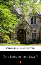 The Boss of the Lazy Y ebook by Charles Alden Seltzer