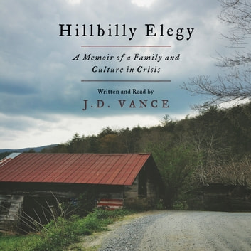 Hillbilly Elegy - A Memoir of a Family and Culture in Crisis audiobook by J. D. Vance