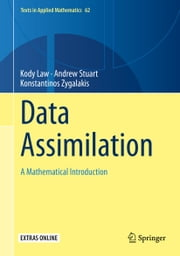 Data Assimilation - A Mathematical Introduction ebook by Kody Law, Andrew Stuart, Konstantinos Zygalakis