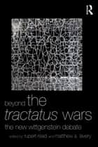 Beyond The Tractatus Wars - The New Wittgenstein Debate ebook by Rupert Read, Matthew A. Lavery