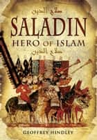 Saladin: Hero of Islam ebook by Hindley, Geoffrey