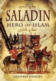 Saladin: Hero of Islam - Hero of Islam ebook by Hindley, Geoffrey