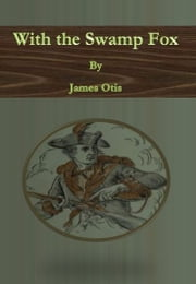 With the Swamp Fox ebook by James Otis