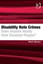 Disability Hate Crimes - Does Anyone Really Hate Disabled People? ebook by Dr Mark Sherry