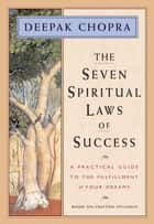 The Seven Spiritual Laws of Success - A Practical Guide to the Fulfillment of Your Dreams ebook by