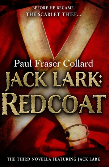 Jack Lark: Redcoat (A Jack Lark Short Story) - A military adventure novella of a roguish young hero ebook by Paul Fraser Collard
