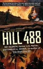 Hill 488 ebook by Ray Hildreth,Charles W. Sasser