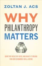 Why Philanthropy Matters ebook by Zoltan J. Acs