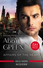 Affairs Of The Heart/The Legend of de Marco/Forgiven but not Forgotten?/Fonseca's Fury eBook by Abby Green