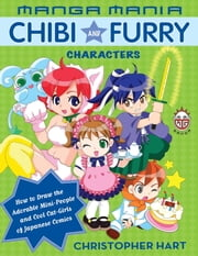Manga Mania Chibi and Furry Characters - How to Draw the Adorable Mini-Characters and Cool Cat-Girls of Manga ebook by Christopher Hart