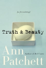 Truth & Beauty - A Friendship ebook by Ann Patchett