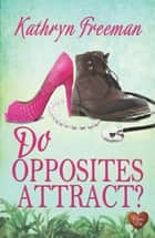 Do Opposites Attract? (Choc Lit) ebook by Kathryn Freeman