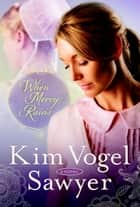 When Mercy Rains - A Novel ebook by Kim Vogel Sawyer