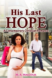 His Last Hope: A Contemporary Christian Romance ebook by M. A. Malcolm