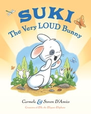 Suki, The Very Loud Bunny ebook by Carmela D'Amico,Carmela D'Amico