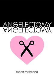 Angelectomy ebook by Robert McFarland