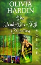 The Bend-Bite-Shift Collection - Volume, #1 ebook by Olivia Hardin