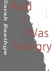 And I Was Hungry ebook by Sarah Baethge