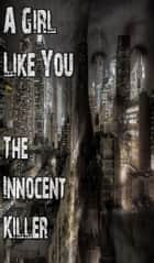 A Girl Like You - The Innocent Killer 2 ebook by Linda Moore