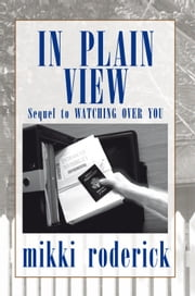 IN PLAIN VIEW - Sequel to WATCHING OVER YOU ebook by mikki roderick