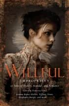 Wilful Impropriety - 13 Tales of Society and Scandal ebook by Ekaterina Sedia