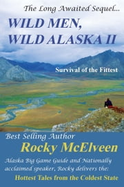 Wild Men, Wild Alaska: The Survival of the Fittest ebook by Rocky McElveen