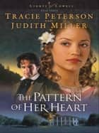 Pattern of Her Heart, The (Lights of Lowell Book #3) ebook by Tracie Peterson,Judith Miller
