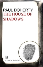 The House of Shadows - A Brother Athelstan Medieval Mystery 10 ebook by Paul Doherty