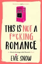 This Is Not A F*cking Romance ebook by Evie Snow