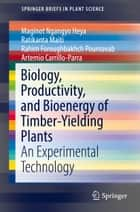 Biology, Productivity and Bioenergy of Timber-Yielding Plants - An Experimental Technology ebook by Maginot Ngangyo Heya, Ratikanta Maiti, Rahim Foroughbakhch Pournavab,...