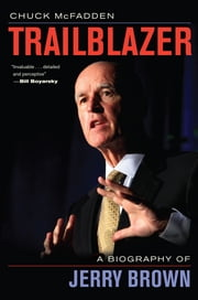 Trailblazer - A Biography of Jerry Brown ebook by Chuck McFadden