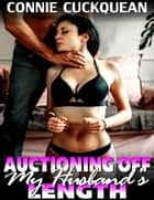 Auctioning Off My Husband's Length : Cuckqueans 9 ebook by Connie Cuckquean
