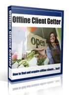 Offline Client Getter ebook by SoftTech
