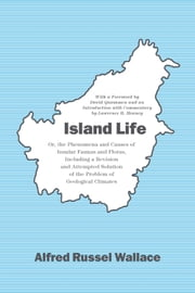 Island Life - Or, the Phenomena and Causes of Insular Faunas and Floras, Including a Revision and Attempted Solution of the Problem of Geological Climates ebook by Alfred Russel Wallace,David Quammen,Lawrence R. Heaney