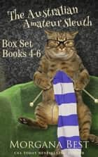 Australian Amateur Sleuth: Box Set: Books 4-6 - Cozy Mystery ebook by Morgana Best