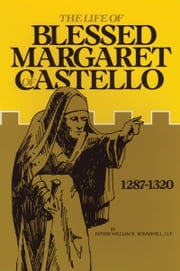 The Life of Blessed Margaret of Castello - 1287-1320 ebook by William R. Rev. Fr. Bonniwell