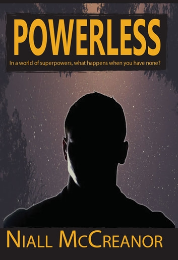 Powerless - In a world of superpowers, what happens when you have none? ebook by Niall McCreanor