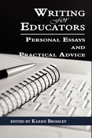 Writing for Educators: Personal Essays and Practical Advice ebook by Bromley, Karen
