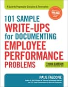 101 Sample Write-Ups for Documenting Employee Performance Problems - A Guide to Progressive Discipline and Termination eBook by Paul Falcone