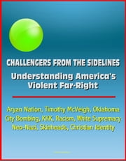 Challengers from the Sidelines: Understanding America's Violent Far-Right - Aryan Nation, Timothy McVeigh, Oklahoma City Bombing, KKK, Racism, White Supremacy, Neo-Nazi, Skinheads, Christian Identity ebook by Progressive Management
