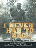 I NEVER HAD TO DUCK ebook by C.A. (Chuck) Peters