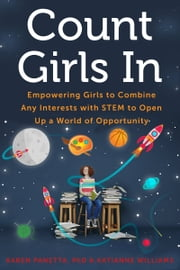 Count Girls In - Empowering Girls to Combine Any Interests with STEM to Open Up a World of Opportunity ebook by Karen Panetta, Katianne Williams