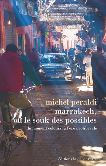 Marrakech, ou le souk des possibles - Du moment colonial à l'ère néolibérale ebook by Michel PERALDI